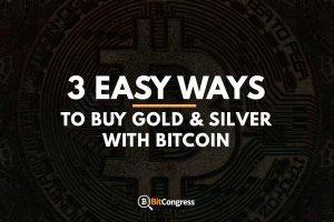 3 EASY WASY TO BUY GOLD AND SILVER WITH BITCOIN