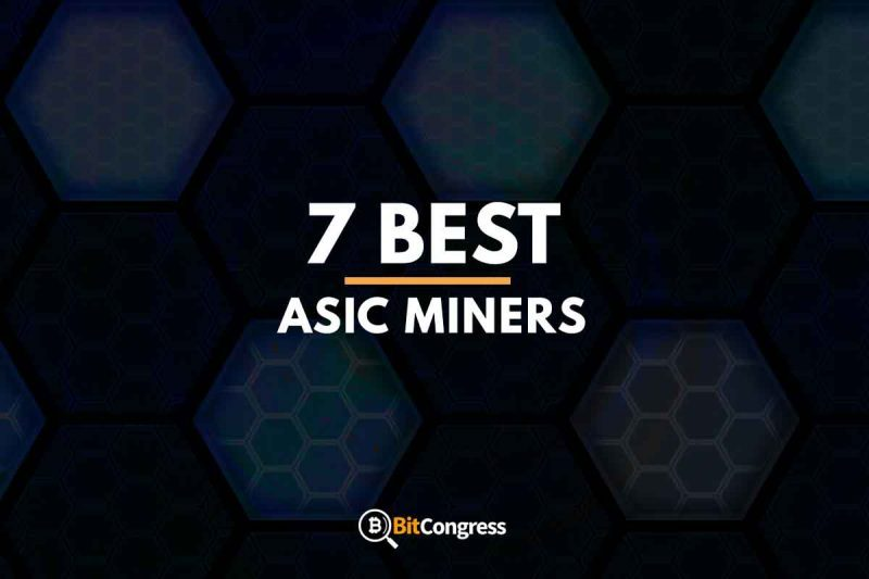 7 BEST ASIC MINERS
