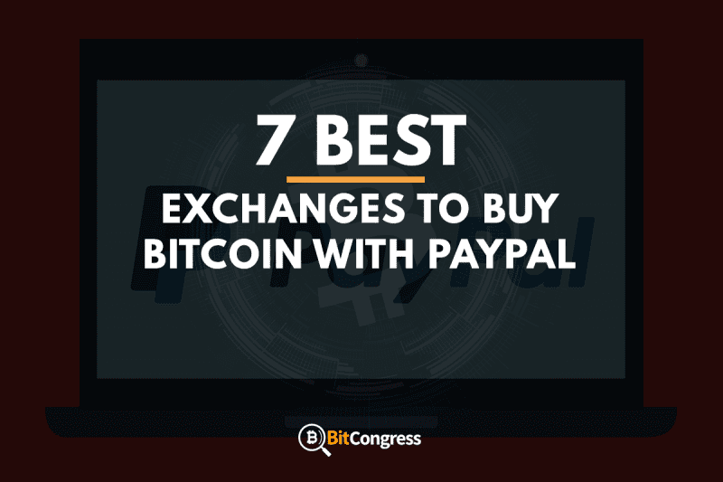 7 Best Exchanges to Buy Bitcoin with PayPal