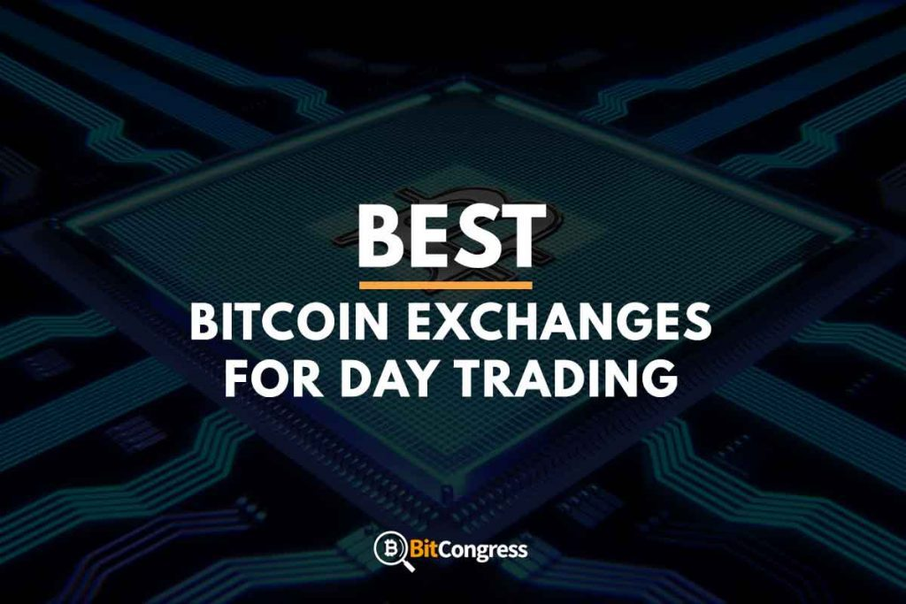 BEST BITCOIN EXCHANGES FOR DAY TRADING