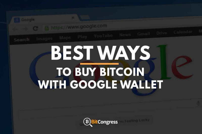 BEST WAY TO BUY BITCOIN WITH GOOGLE WALLET