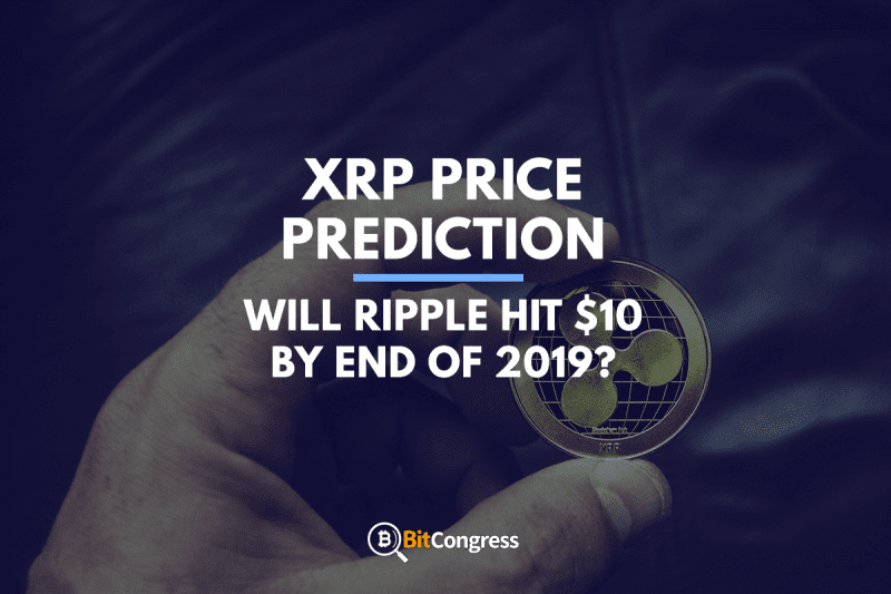 XRP Price Prediction: Will Ripple Hit $10 by the End of 2019?