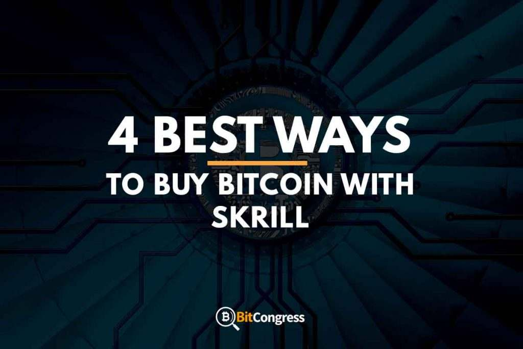 4 BEST WAYS TO BUY BITCOIN WITH SKRILL